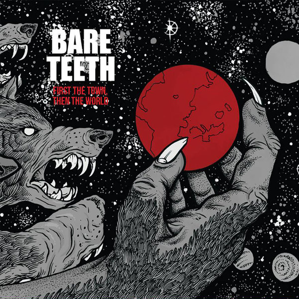 "BARE TEETH ""First The Town, Then The World"""